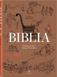 okładka Biblia Wielkie opowieści Starego Testamentu, Książka | Serge Bloch, Frederic Boyer