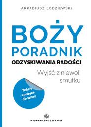okładka Boży poradnik odzyskiwania radości Wyjść z niewoli smutku, Książka | Łodziewski Arkadiusz
