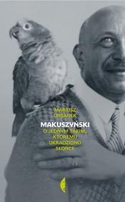 okładka Makuszyński. O jednym takim któremu ukradziono słońce, Książka | Mariusz Urbanek