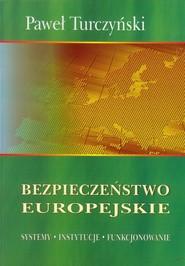 okładka Bezpieczeństwo europejskie Systemy Instytucje Funkcjonowanie, Książka   Paweł Turczyński