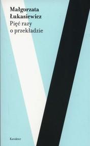 okładka Pięć razy o przekładzie, Książka   Małgorzata Łukasiewicz