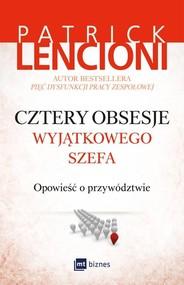 okładka Cztery obsesje wyjątkowego szefa Opowieść o przywództwie, Książka | Patrick Lencioni