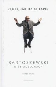 okładka Pędzę jak dziki tapir Bartoszewski w 93 odsłonach, Książka   Marek Zając