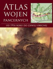 okładka Atlas wojen pancernych od 1916 roku do chwili obecnej, Książka |