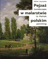 okładka Pejzaż w malarstwie polskim, Książka   Elżbieta Leszczyńska