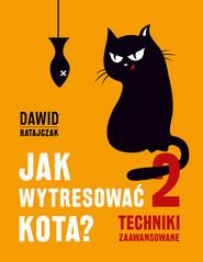 okładka Jak wytresować kota 2 Techniki zaawansowane, Książka | Dawid Ratajczak