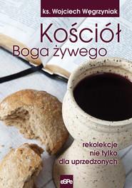 okładka Kościół Boga żywego rekolekcje nie tylko dla uprzedzonych, Książka | Wojciech Węgrzyniak