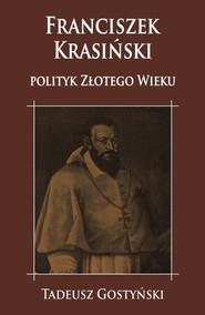okładka Franciszek Krasiński Polityk Złotego Wieku, Książka | Gostyński Tadeusz