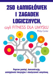 okładka 250 łamigłówek i zagadek logicznych czyli fitness dla umysłu, Książka   Philip Carter