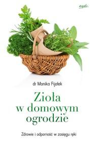 okładka Zioła w domowym ogrodzie Zdrowie i odporność w zasięgu ręki, Książka | Dr. Monika Fijołek