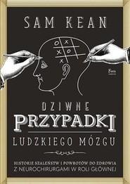 okładka Dziwne przypadki ludzkiego mózgu, Książka | Sam Kean