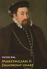 okładka Maksymilian II Zagadkowy cesarz, Książka   Bibl Viktor