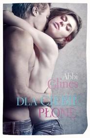 okładka Dla Ciebie płonę, Książka | Abbi Glines
