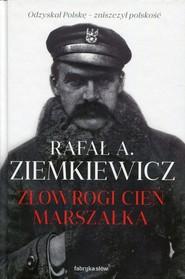 okładka Złowrogi cień Marszałka, Książka | Rafał A. Ziemkiewicz