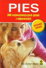 okładka Pies 300 najważniejszych pytań i odpowiedzi, Książka | Schmidt-Roger Heike