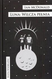 okładka Luna Wilcza pełnia, Książka   McDonald Ian