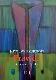 okładka Prawda i inne dramaty, Książka | Jarosław Jakubowski