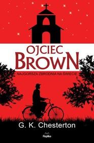 okładka Ojciec Brown Najgorsza zbrodnia na świecie, Książka | G. K. Chesterton
