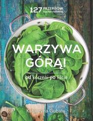 okładka Warzywa górą Od korzeni po liście, Książka | Katarzyna Gubała