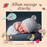 okładka Album naszego dziecka, Książka   Praca Zbiorowa