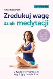 okładka Zredukuj wagę dzięki medytacji 3-tygodniowy program regulujący metabolizm, Książka | Tiffany  Cruikshank