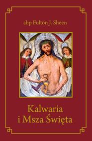 okładka Kalwaria i Msza Święta, Książka | Fulton J. Sheen