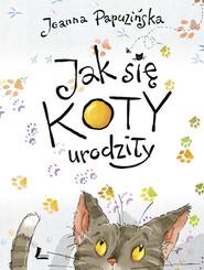 okładka Jak się koty urodziły, Książka | Joanna Papuzińska