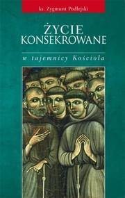okładka Życie konsekrowane w tajemnicy Kościoła, Książka | Zygmunt  Podlejski