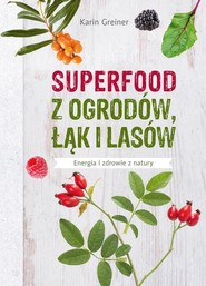 okładka Superfood z ogrodów, łąk i lasów Energia i zdrowie z natury, Książka | Greiner Karin
