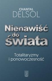 okładka Nienawiść do świata Totalitaryzmy i ponowoczesność, Książka   Delsol Chantal