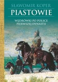 okładka Piastowie Wędrówki po Polsce pierwszej dynastii, Książka | Sławomir Koper