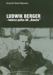 "okładka Ludwik Berger twórca pułku AK""Baszta"", Książka | Dunin-Wąsowicz Krzysztof"