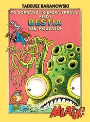 okładka To doprawdy kiepska sprawa, kiedy Bestia się pojawia, Książka | Baranowski Tadeusz