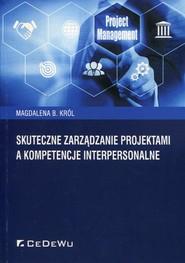 okładka Skuteczne zarządzanie projektami a kompetencje interpersonalne, Książka   Magdalena B. Król