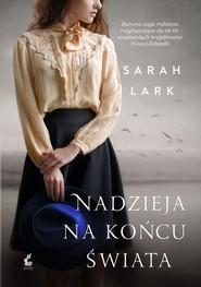 okładka Nadzieja na końcu świata, Książka   Sarah Lark