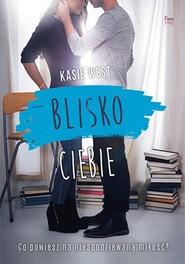okładka Blisko ciebie, Książka | Kasie West
