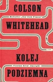 okładka Kolej podziemna Czarna krew Ameryki, Książka | Colson Whitehead