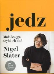 okładka Jedz Mała księga szybkich dań 600 obiadów na godzinę, Książka | Slater Nigel