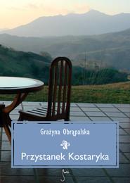 okładka Przystanek Kostaryka, Książka | Grażyna  Obrąpalska