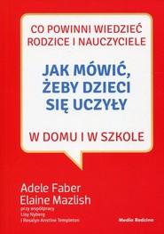 okładka Jak mówić, żeby dzieci się uczyły, Książka | Adele Faber, Elaine Mazlish