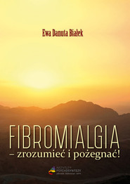 okładka Fibromialgia Zrozumieć i pożegnać, Książka | Ewa Danuta Białek