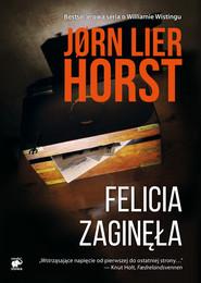 okładka Felicia zaginęła Tom 2 O komisarzu Williamie Wistingu, Książka | Jørn Lier Horst