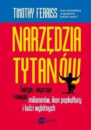 okładka Narzędzia tytanów Taktyki, zwyczaje i nawyki milionerów, ikon popkultury i ludzi wybitnych, Książka | Timothy Ferriss