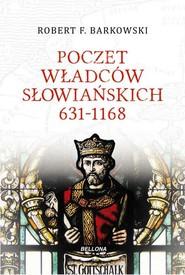 okładka Poczet władców słowiańskich 631-1168, Książka   Robert F. Barkowski