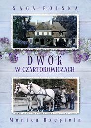 okładka Saga Polska Tom 1 Dwór w Czartorowiczach Saga Polska Tom 1, Książka | Monika Rzepiela