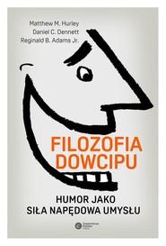 okładka Filozofia dowcipu Humor jako siła napędowa umysłu, Książka | Matthew M. Hurley, Daniel C. Dennett, Reginald B. AdamsJr.