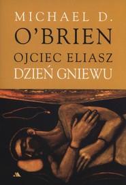 okładka Ojciec Eliasz Dzień gniewu, Książka   Michael D. OBrien