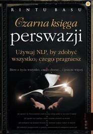 okładka Czarna księga perswazji Używaj NLP, by zdobyć wszystko, czego pragniesz, Książka | Basu Rintu