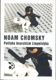 okładka Polityka Anarchizm Lingwistyka, Książka | Chomsky Noam