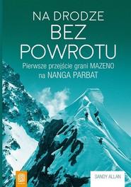 okładka Na drodze bez powrotu Pierwsze przejście grani Mazeno na Nanga Parbat, Książka | Allan Sandy